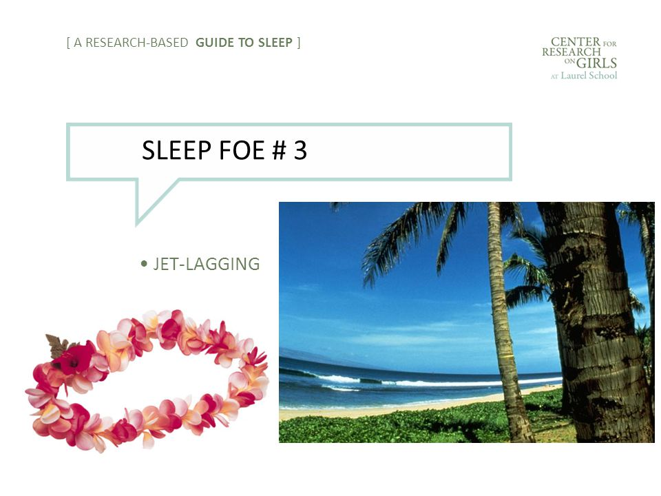 JET-LAGGING [ A RESEARCH-BASED GUIDE TO SLEEP ] SLEEP FOE # 3