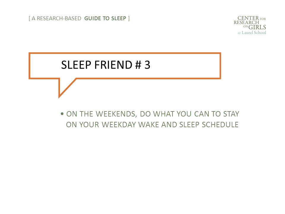 ON THE WEEKENDS, DO WHAT YOU CAN TO STAY ON YOUR WEEKDAY WAKE AND SLEEP SCHEDULE [ A RESEARCH-BASED GUIDE TO SLEEP ] SLEEP FRIEND # 3
