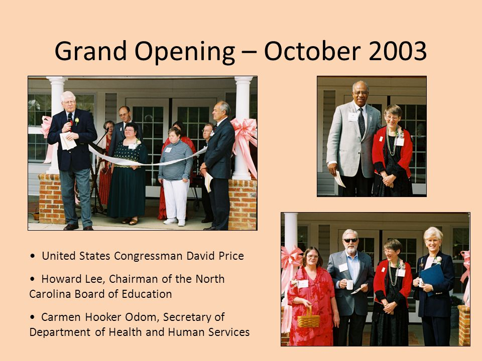 Grand Opening – October 2003 United States Congressman David Price Howard Lee, Chairman of the North Carolina Board of Education Carmen Hooker Odom, S