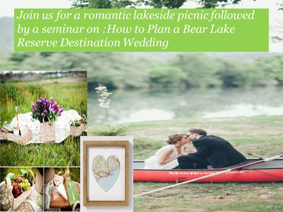 Join us for a romantic lakeside picnic followed by a seminar on :How to Plan a Bear Lake Reserve Destination Wedding