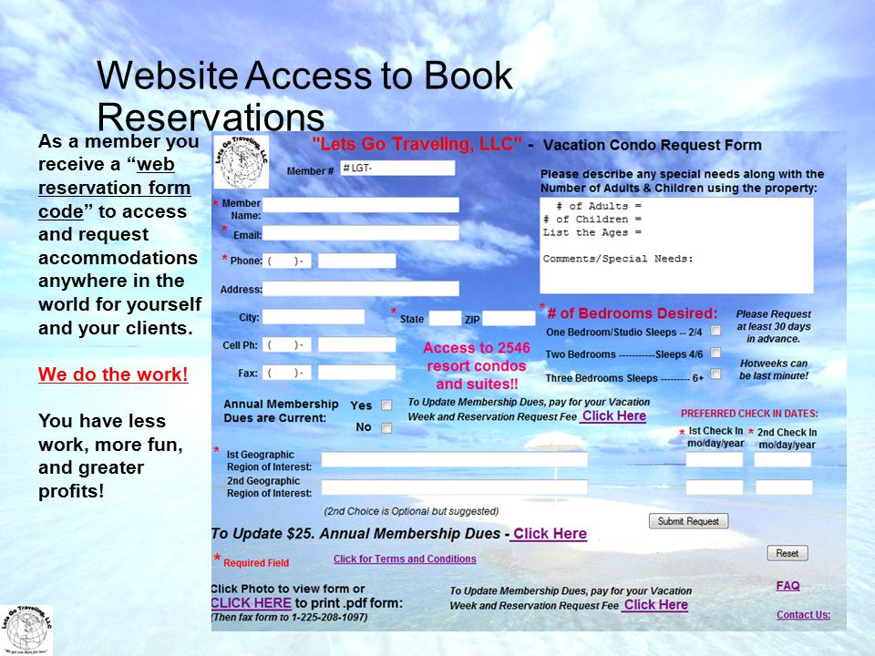 Website Access to Book Reservations As a member you receive a web reservation form code to access and request accommodations anywhere in the world for yourself and your clients.