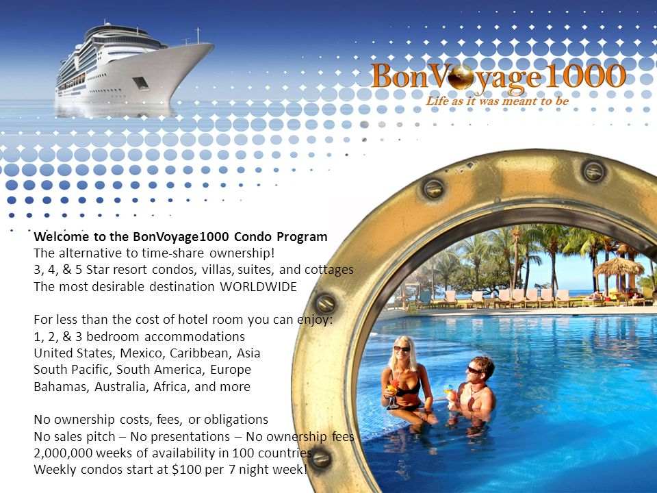 Welcome to the BonVoyage1000 Condo Program The alternative to time-share ownership.