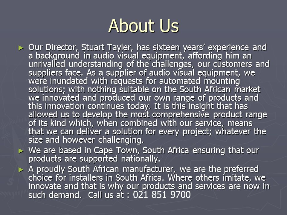 About Us ► Our Director, Stuart Tayler, has sixteen years' experience and a background in audio visual equipment, affording him an unrivalled understanding of the challenges, our customers and suppliers face.
