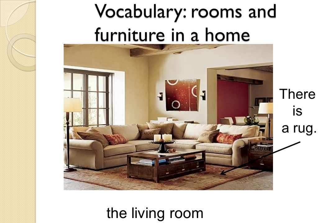 Vocabulary: rooms and furniture in a home the living room There is a rug.