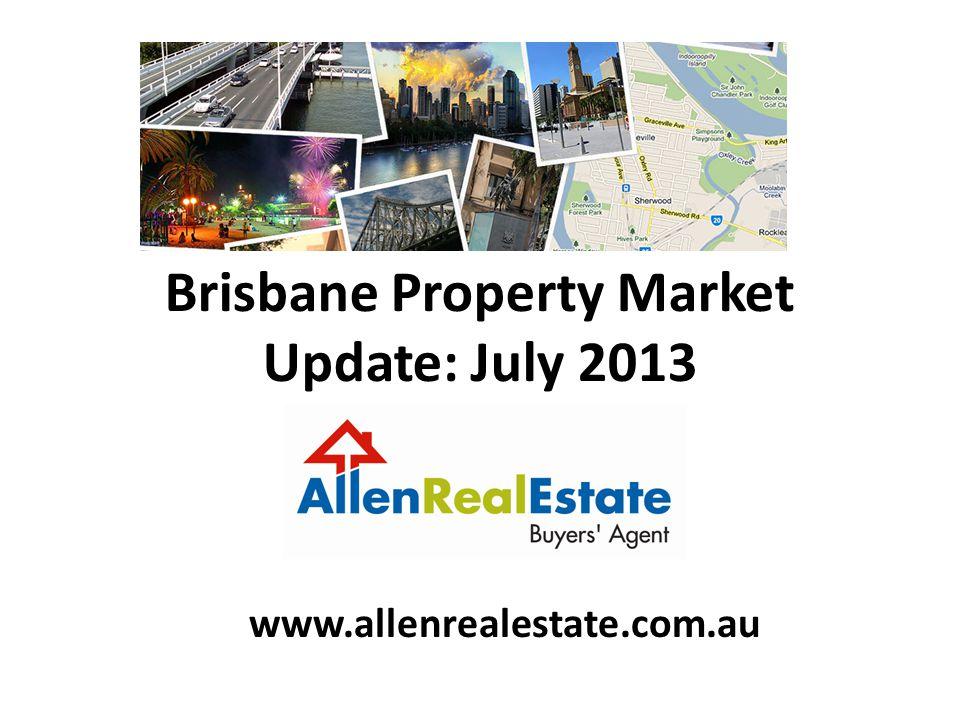 Brisbane Property Market Update: July 2013 www.allenrealestate.com.au