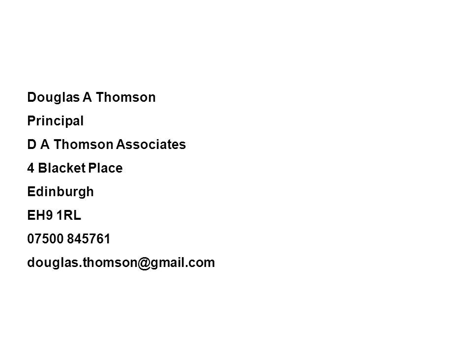 Douglas A Thomson Principal D A Thomson Associates 4 Blacket Place Edinburgh EH9 1RL 07500 845761 douglas.thomson@gmail.com