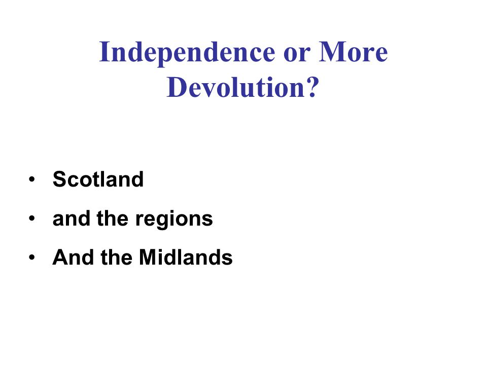 Independence or More Devolution Scotland and the regions And the Midlands