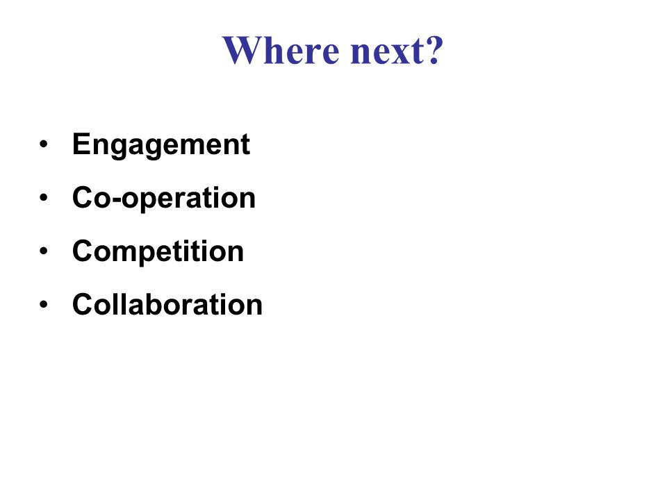 Where next Engagement Co-operation Competition Collaboration