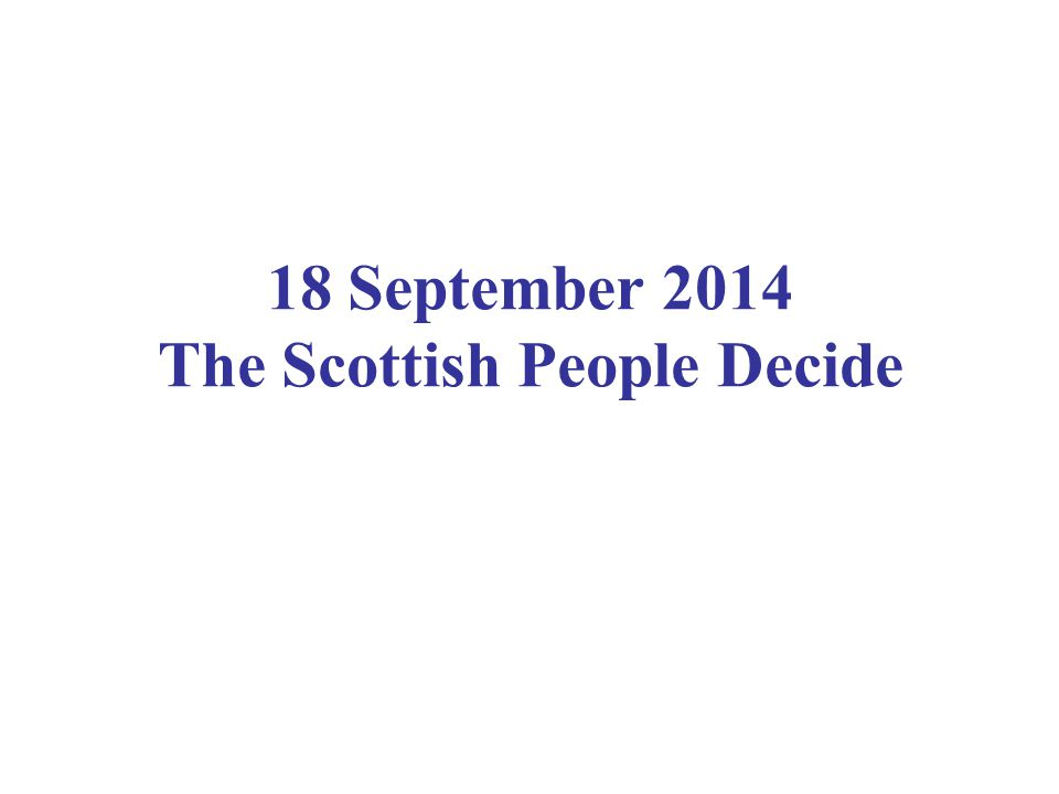 18 September 2014 The Scottish People Decide