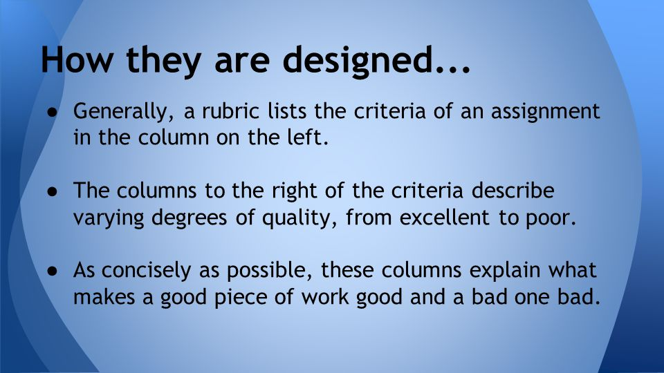 ● Generally, a rubric lists the criteria of an assignment in the column on the left.