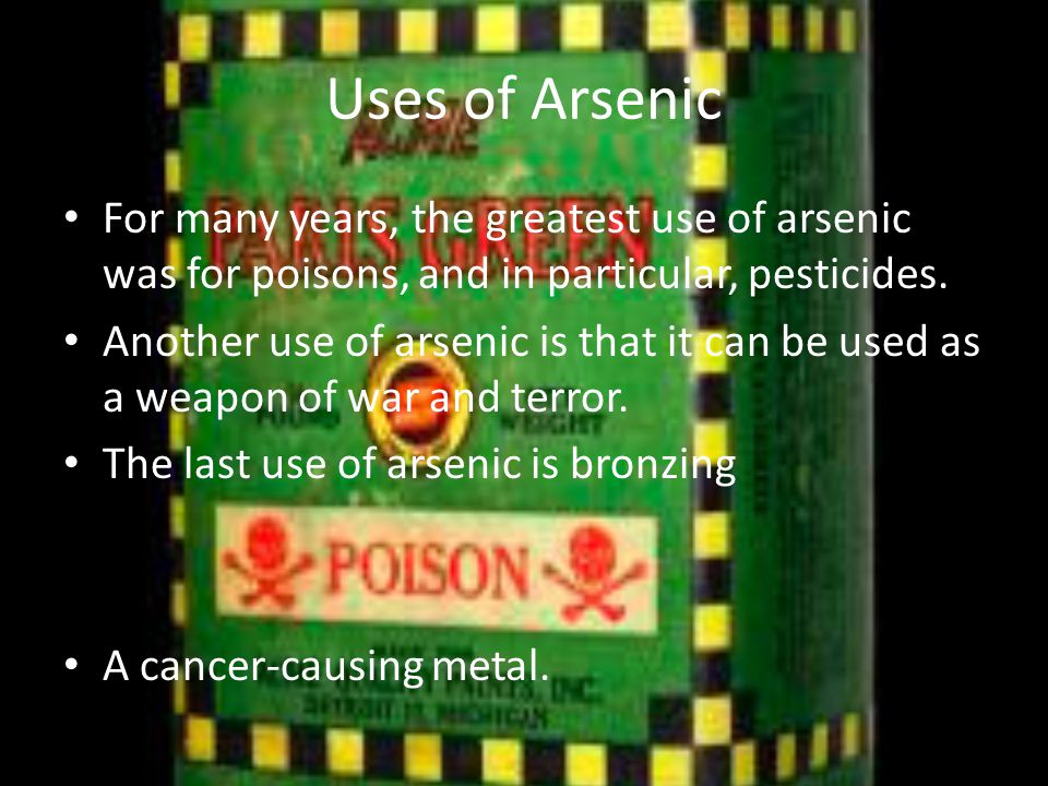 Uses of Arsenic For many years, the greatest use of arsenic was for poisons, and in particular, pesticides.