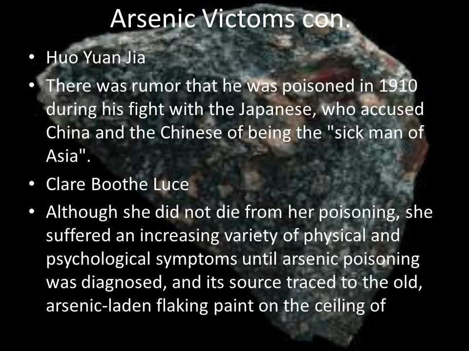 Arsenic Victoms con. Huo Yuan Jia There was rumor that he was poisoned in 1910 during his fight with the Japanese, who accused China and the Chinese o