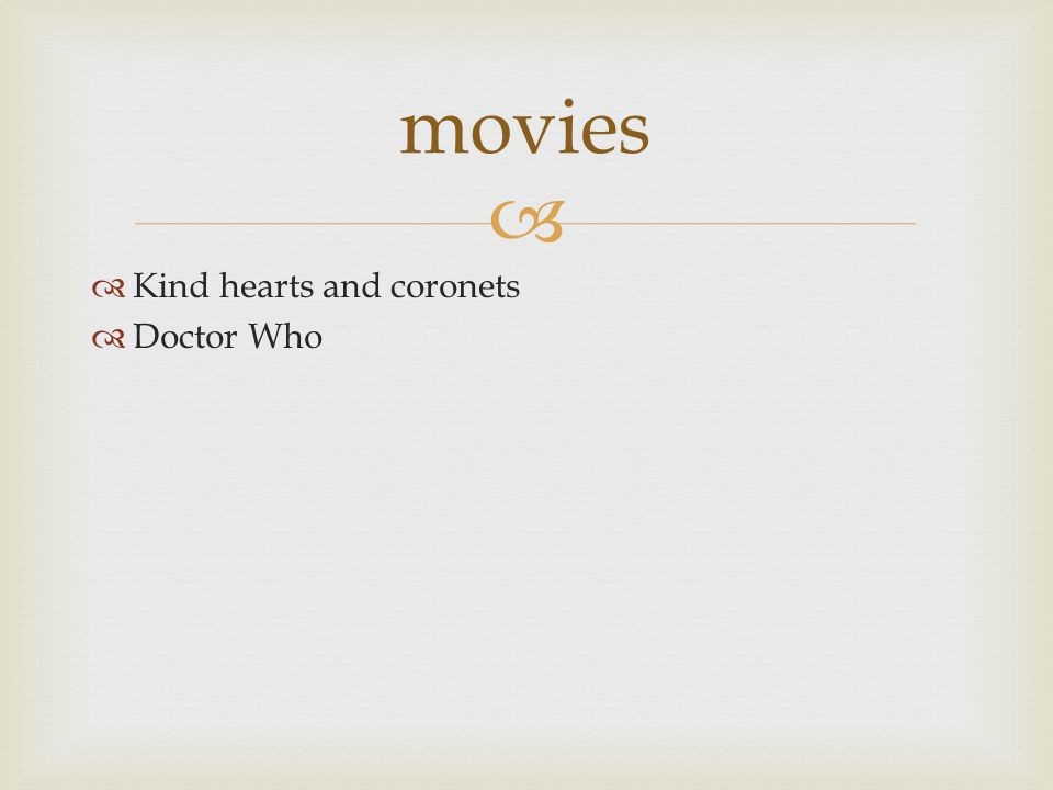  movies  Kind hearts and coronets  Doctor Who