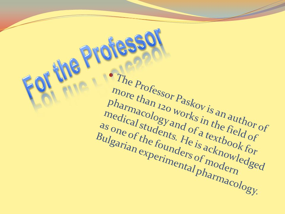 The Professor Paskov is an author of more than 120 works in the field of pharmacology and of a textbook for medical students.