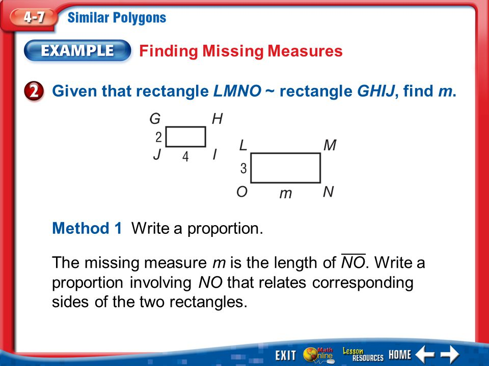 Example 2 Finding Missing Measures Given that rectangle LMNO ~ rectangle GHIJ, find m.