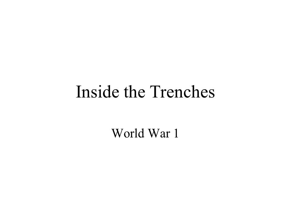 Inside the Trenches World War 1