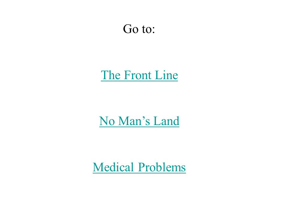 Go to: The Front Line No Man's Land Medical Problems