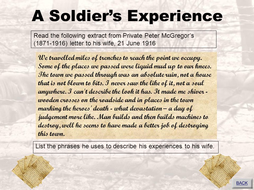 A Soldier's Experience Read the following extract from Private Peter McGregor's (1871-1916) letter to his wife, 21 June 1916 We travelled miles of tre
