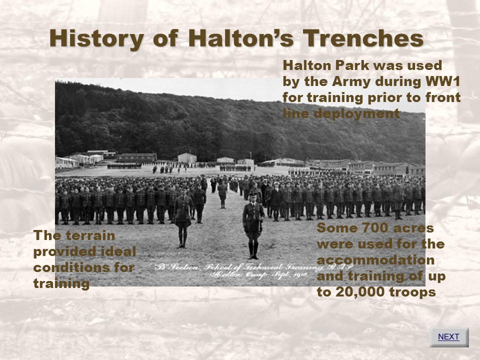 History of Halton's Trenches Halton Park was used by the Army during WW1 for training prior to front line deployment Some 700 acres were used for the