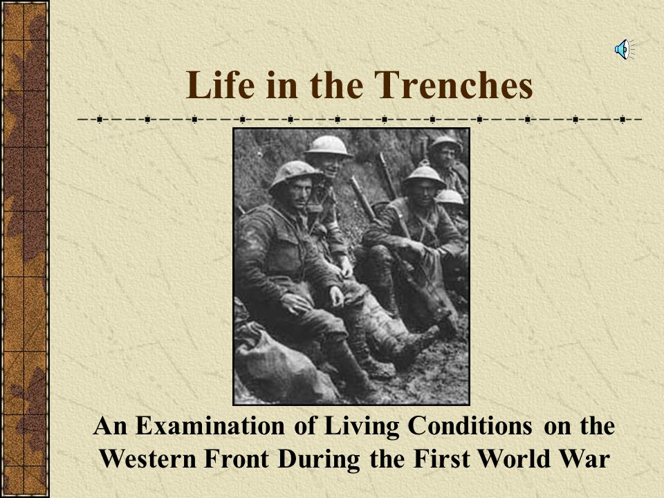 Life in the Trenches An Examination of Living Conditions on the Western Front During the First World War