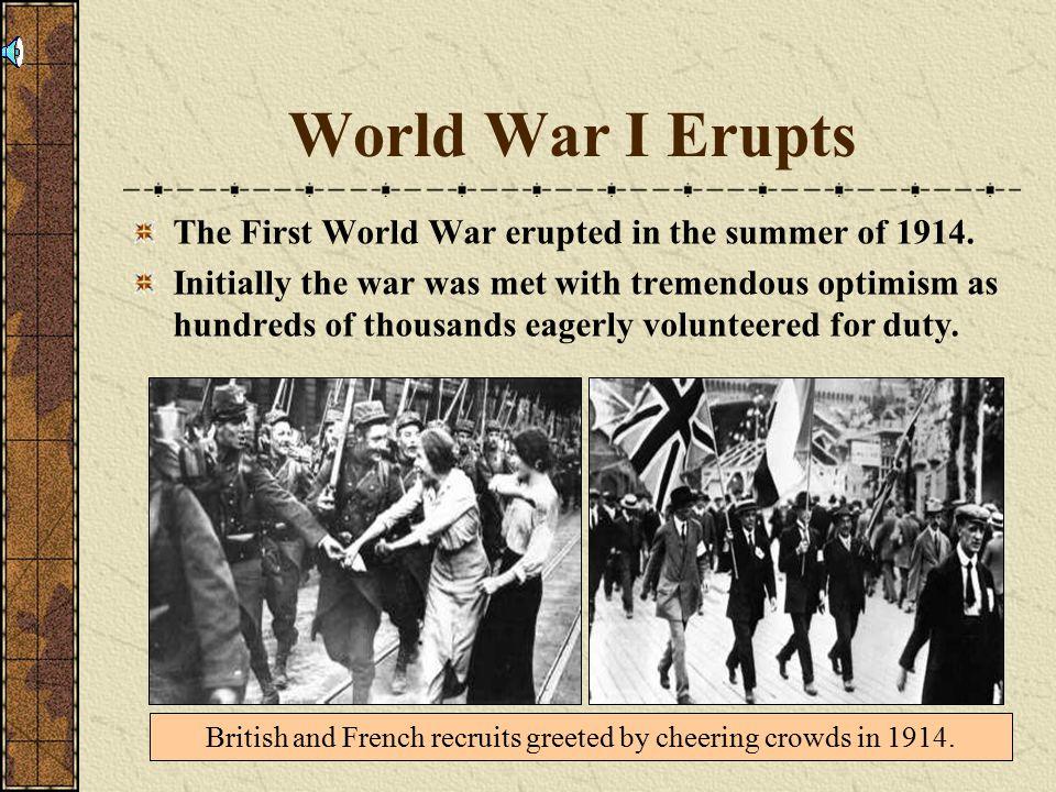 World War I Erupts The First World War erupted in the summer of 1914.