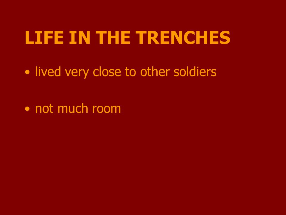 LIFE IN THE TRENCHES lived very close to other soldiers not much room