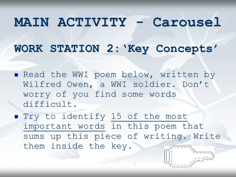 MAIN ACTIVITY - Carousel WORK STATION 2:'Key Concepts' Read the WWI poem below, written by Wilfred Owen, a WWI soldier.