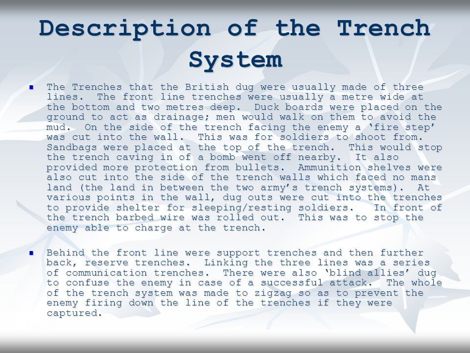 Description of the Trench System The Trenches that the British dug were usually made of three lines.