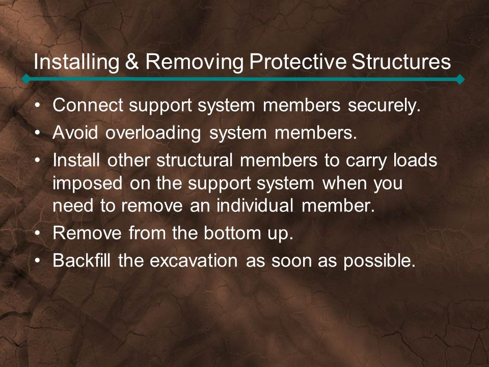 Installing & Removing Protective Structures Connect support system members securely. Avoid overloading system members. Install other structural member