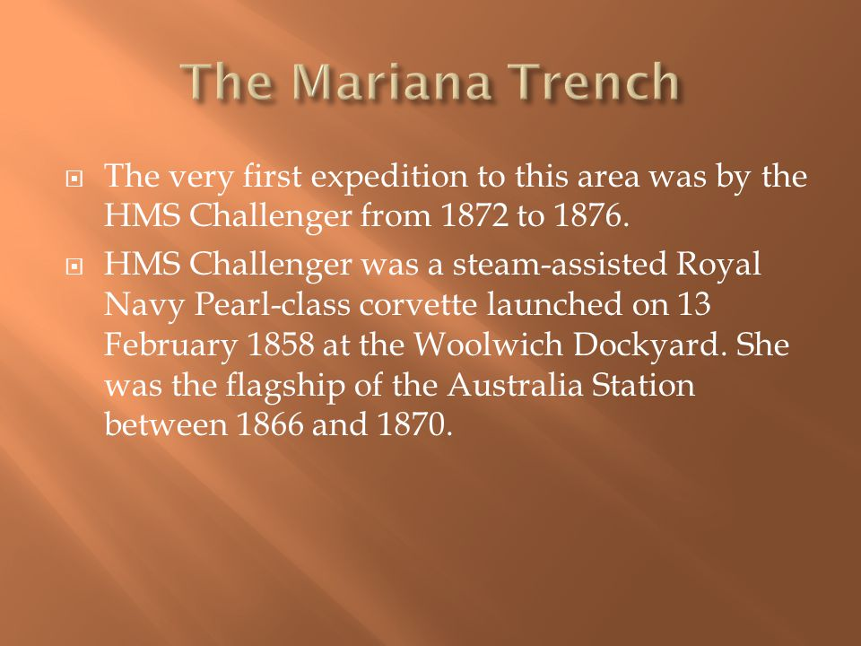  The very first expedition to this area was by the HMS Challenger from 1872 to 1876.