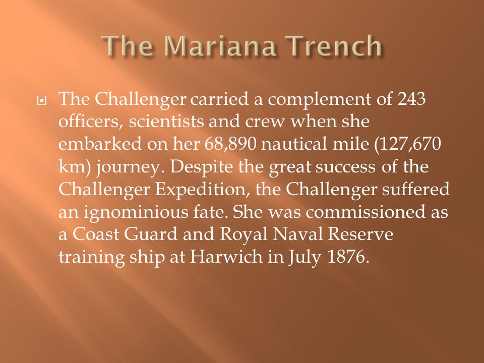  The Challenger carried a complement of 243 officers, scientists and crew when she embarked on her 68,890 nautical mile (127,670 km) journey.