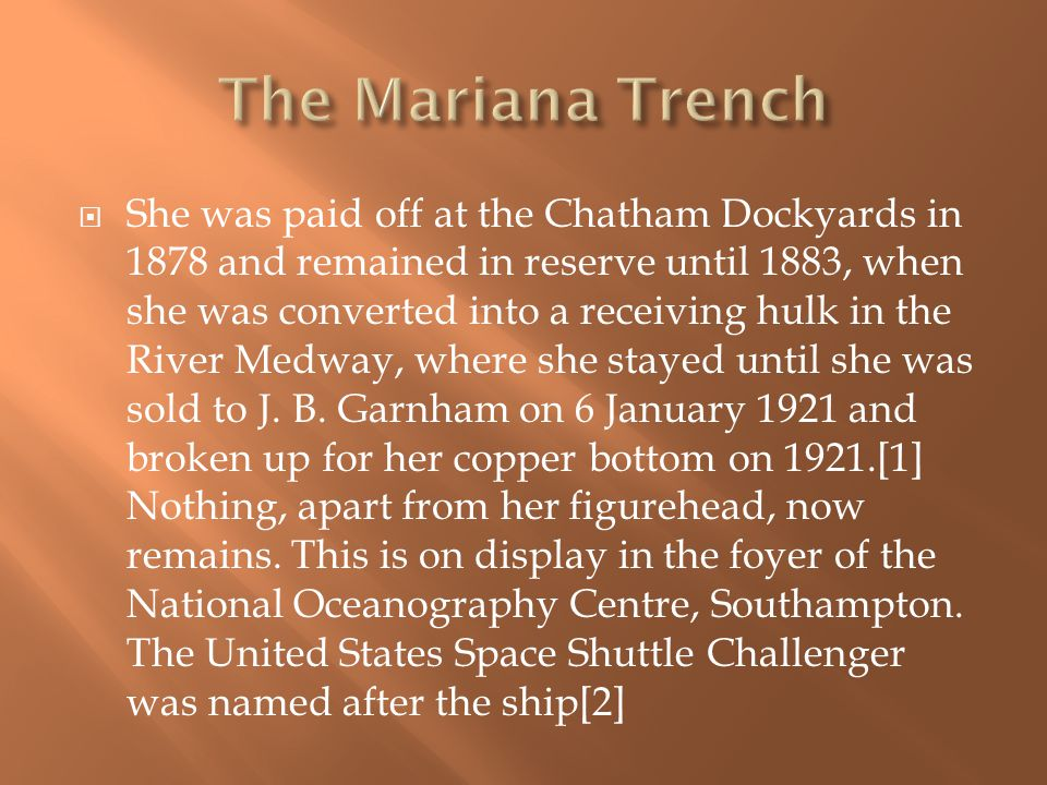 She was paid off at the Chatham Dockyards in 1878 and remained in reserve until 1883, when she was converted into a receiving hulk in the River Medway, where she stayed until she was sold to J.