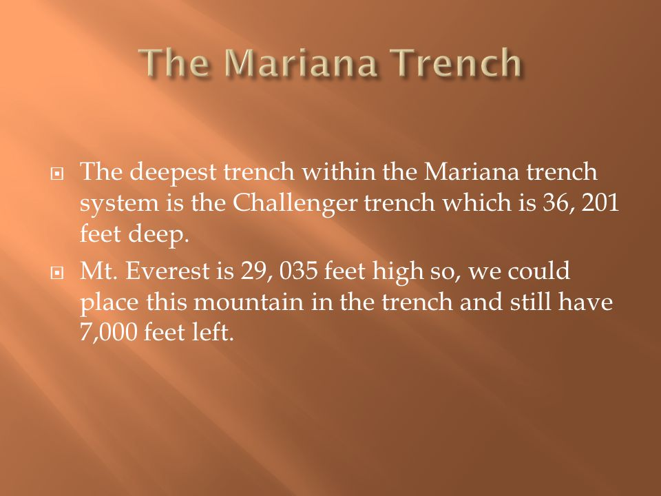  The deepest trench within the Mariana trench system is the Challenger trench which is 36, 201 feet deep.