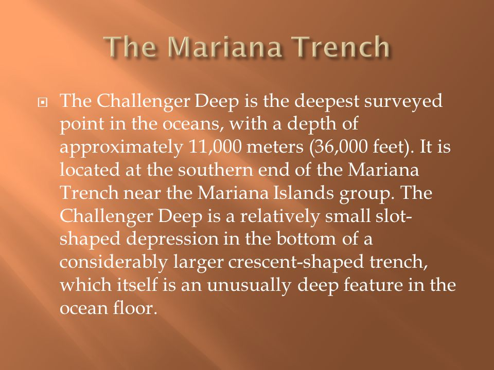  The Challenger Deep is the deepest surveyed point in the oceans, with a depth of approximately 11,000 meters (36,000 feet).