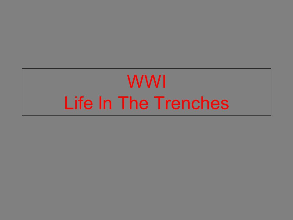 WWI Life In The Trenches