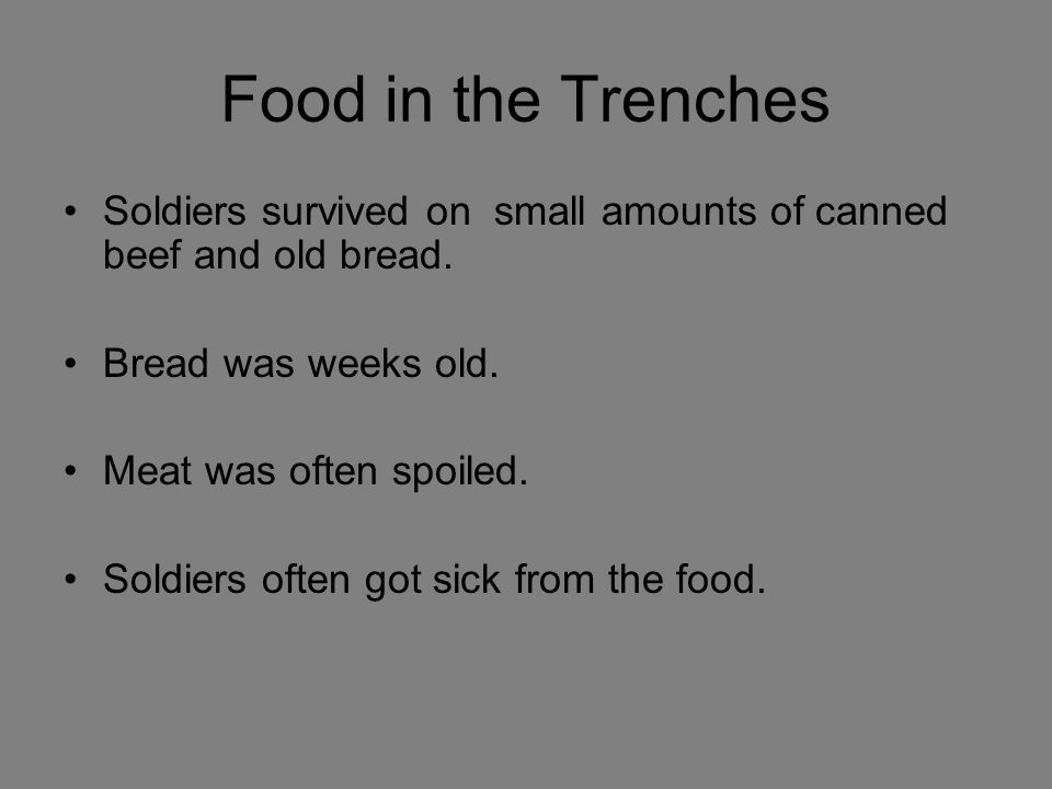 Food in the Trenches Soldiers survived on small amounts of canned beef and old bread.