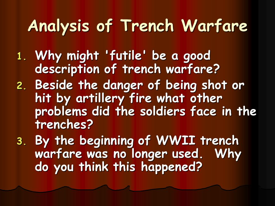 Analysis of Trench Warfare 1. Why might 'futile' be a good description of trench warfare? 2. Beside the danger of being shot or hit by artillery fire