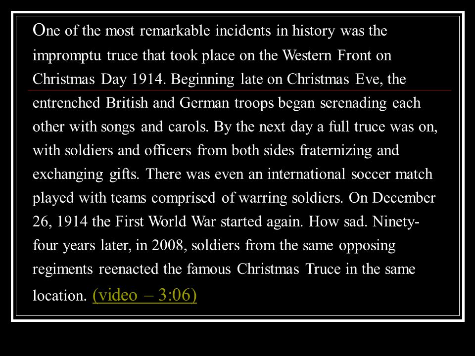 O ne of the most remarkable incidents in history was the impromptu truce that took place on the Western Front on Christmas Day 1914.