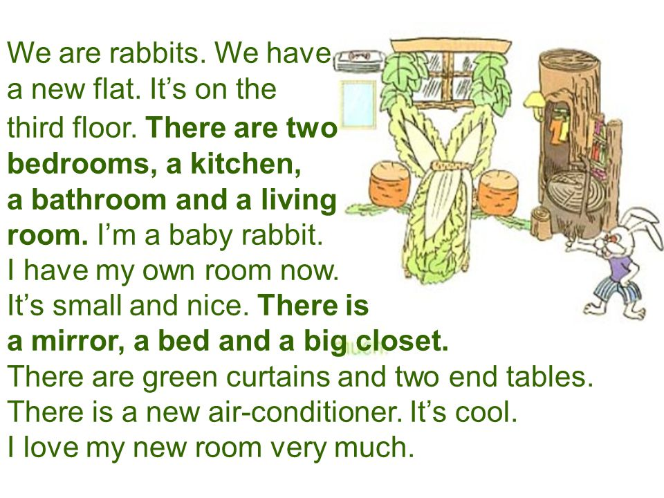 We are rabbits. We have a new flat. It's on the third floor.