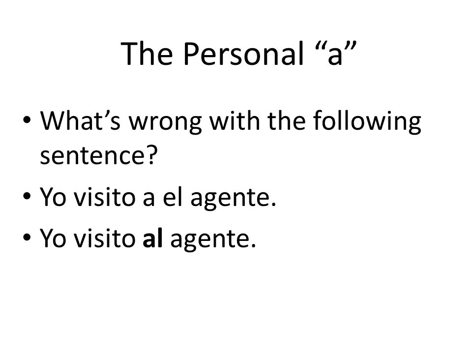 The Personal a Sometimes we need to say the word the after the personal a .