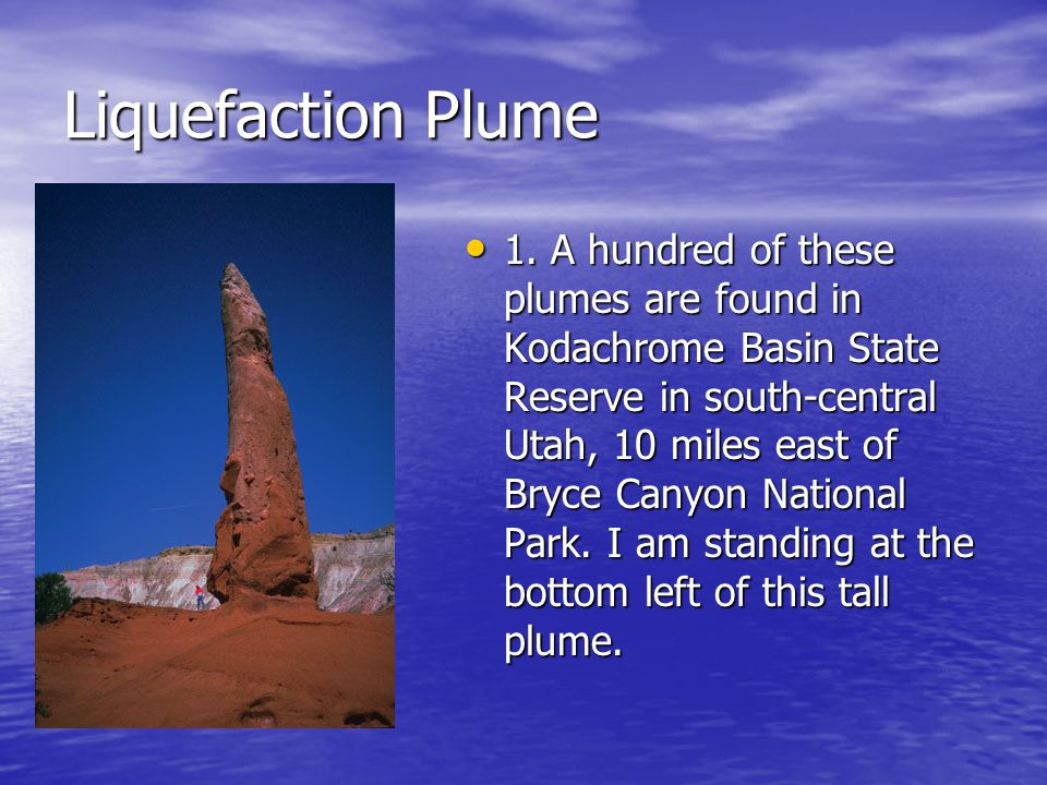 Liquefaction Plume 1. A hundred of these plumes are found in Kodachrome Basin State Reserve in south-central Utah, 10 miles east of Bryce Canyon Natio