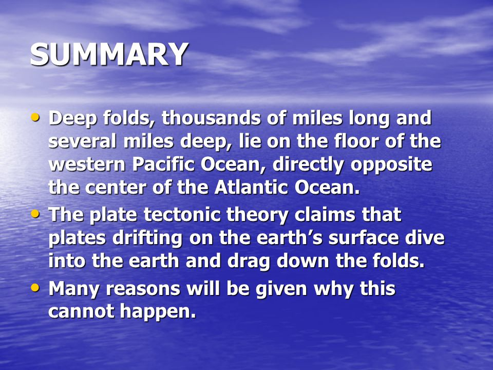 SUMMARY Deep folds, thousands of miles long and several miles deep, lie on the floor of the western Pacific Ocean, directly opposite the center of the