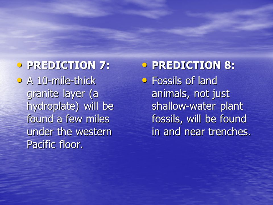 PREDICTION 7: PREDICTION 7: A 10-mile-thick granite layer (a hydroplate) will be found a few miles under the western Pacific floor. A 10-mile-thick gr