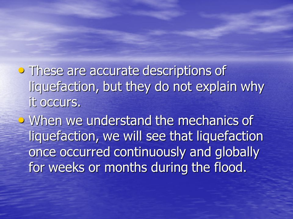 These are accurate descriptions of liquefaction, but they do not explain why it occurs. These are accurate descriptions of liquefaction, but they do n