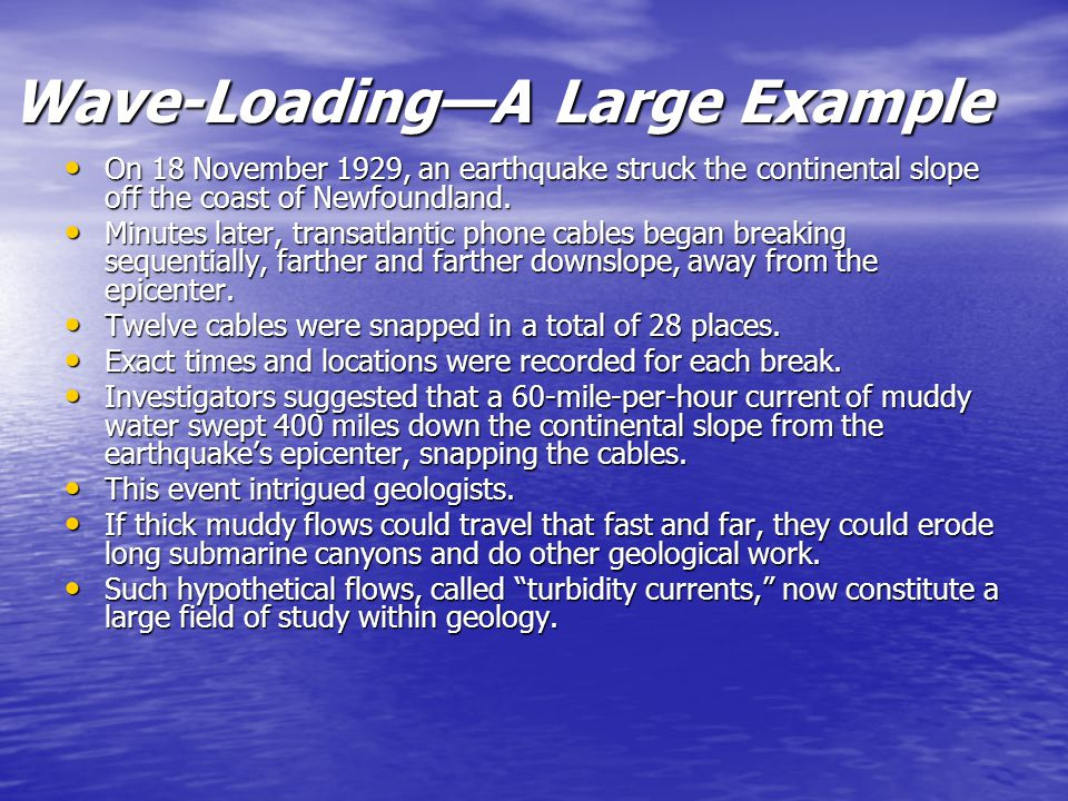 Wave-Loading—A Large Example On 18 November 1929, an earthquake struck the continental slope off the coast of Newfoundland. On 18 November 1929, an ea
