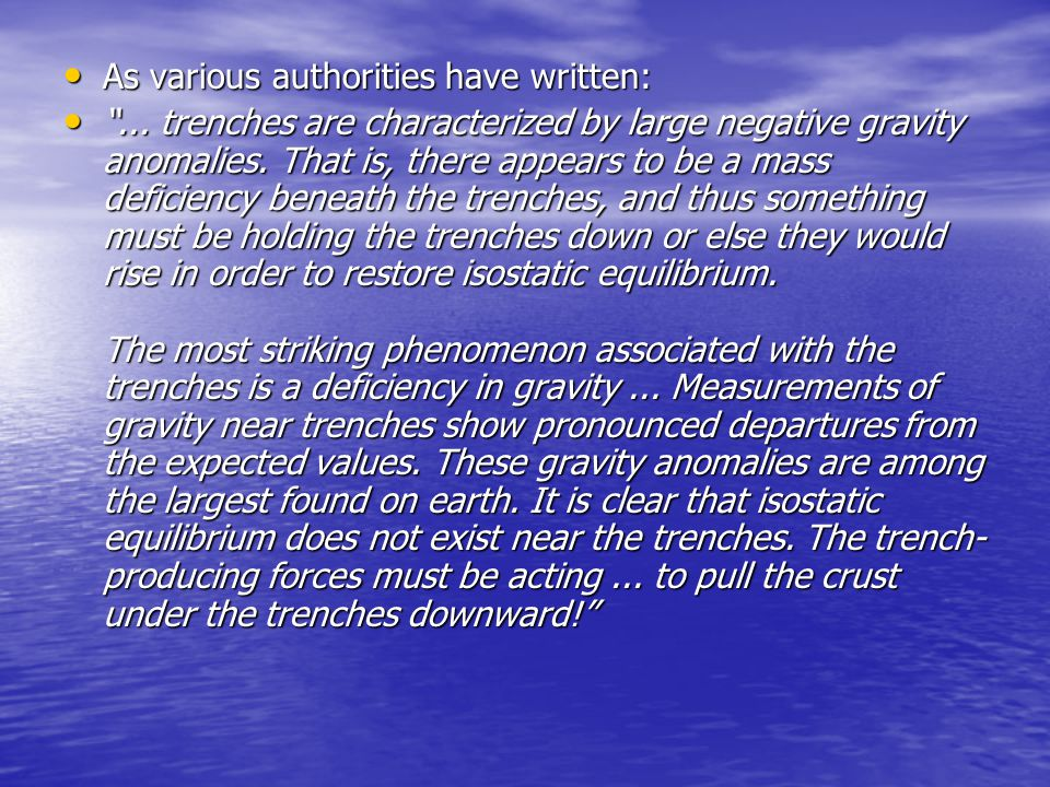 """As various authorities have written: As various authorities have written: """"... trenches are characterized by large negative gravity anomalies. That is"""
