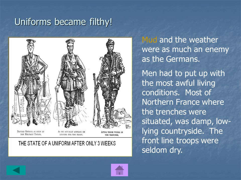 Uniforms became filthy.Mud and the weather were as much an enemy as the Germans.