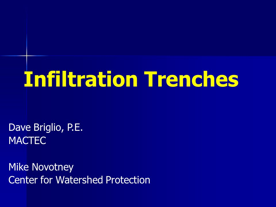 Infiltration Trenches Dave Briglio, P.E. MACTEC Mike Novotney Center for Watershed Protection