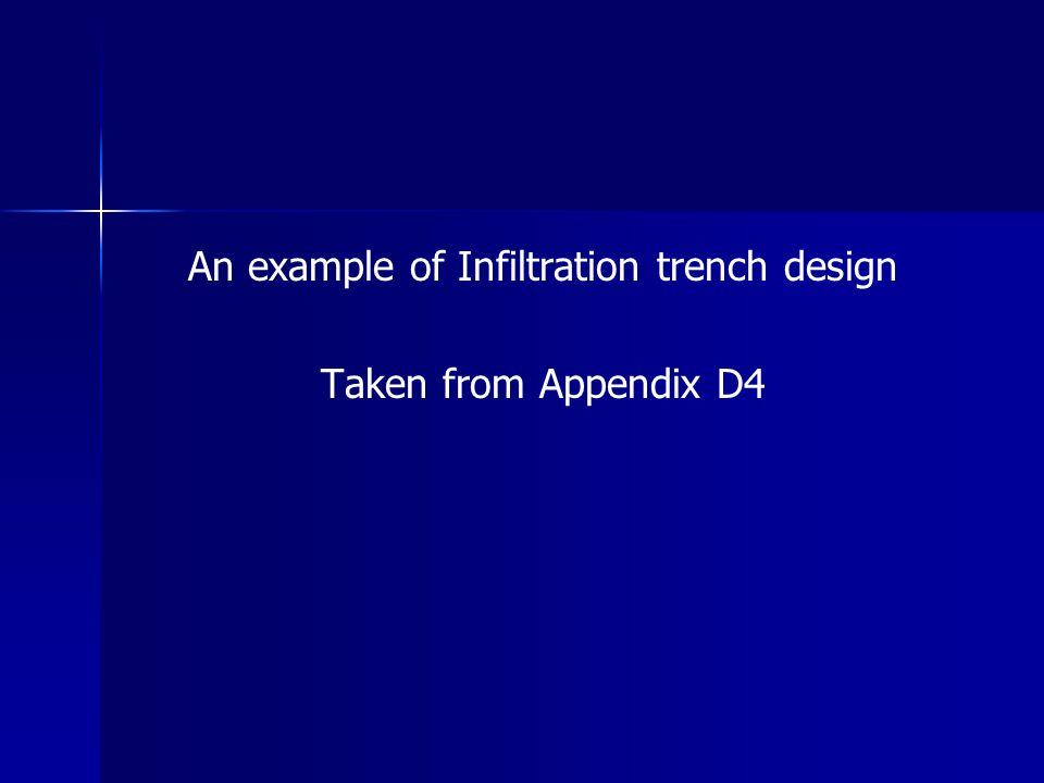 An example of Infiltration trench design Taken from Appendix D4