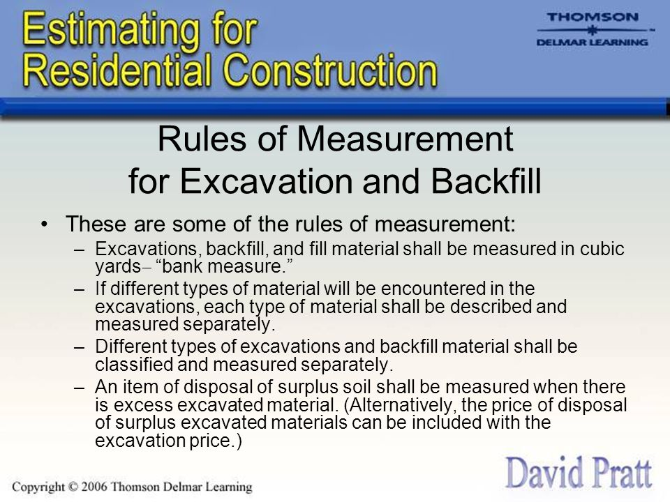 Rules of Measurement for Excavation and Backfill These are some of the rules of measurement: –Excavations, backfill, and fill material shall be measur